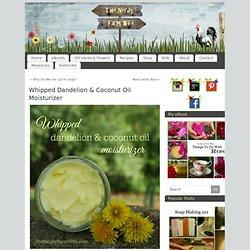 Whipped Dandelion & Coconut Oil Moisturizer