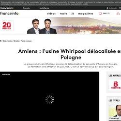Amiens : l'usine Whirlpool délocalisée en Pologne