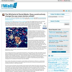 The Whirlwind of Social Media - Social actively changing the way news stories unfold?