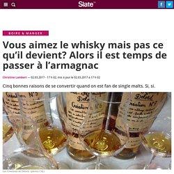 Vous aimez le whisky mais pas ce qu'il devient? Alors il est temps de passer à l'armagnac