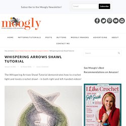 Whispering Arrows Shawl Tutorial - Right and-Left Handed on Moogly
