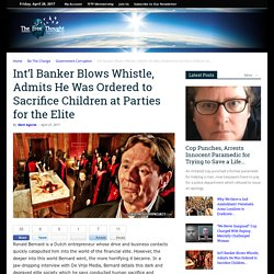 Int'l Banker Blows Whistle, Admits He Was Ordered to Sacrifice Children at Parties for the Elite