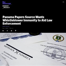 Panama Papers Source Wants Whistleblower Immunity to Aid Law Enforcement