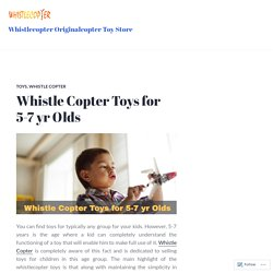 Whistle Copter Toys for 5-7 yr Olds