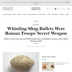 Whistling Sling Bullets Were Roman Troops' Secret Weapon