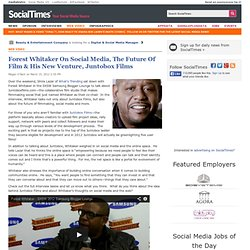 Forest Whitaker On Social Media, The Future Of Film & His New Venture, Juntobox Films