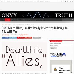 Dear White Allies, I'm Not Really Interested In Being An Ally With You – Onyx Truth