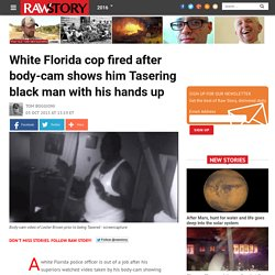 White Florida cop fired after body-cam shows him Tasering black man with his hands up