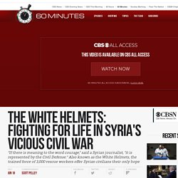The White Helmets: Fighting for life in Syria's vicious civil war