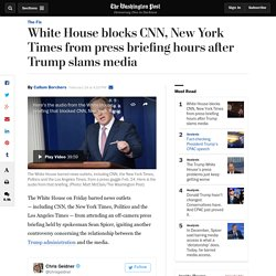 White House blocks CNN, New York Times from press briefing hours after Trump slams media