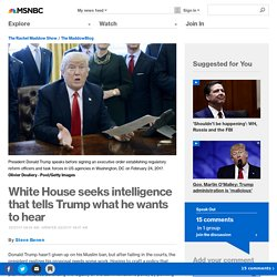 White House seeks intelligence that tells Trump what he wants to hear