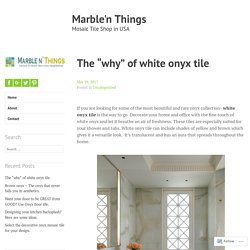 "The ""why"" of white onyx tile."