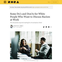 Some Do's and Don'ts for White People Who Want to Discuss Racism at Work