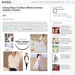 5 Easy Ways To Wear White Summer Fashion Trend !!