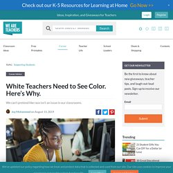 White Teachers Need to See Color. Here's Why.