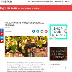 7 Red And White Wines For Early Fall Drinking