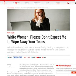 White Women, Please Don't Expect Me to Wipe Away Your Tears