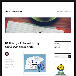 10 things I do with my Mini-WhiteBoards – chiasuanchong