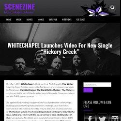 "WHITECHAPEL Launches Video For New Single ""Hickory Creek"" – SCENEZINE"