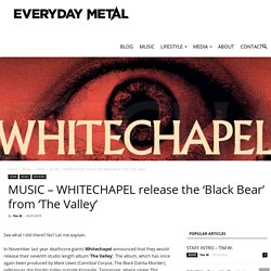 MUSIC - WHITECHAPEL release the 'Black Bear' from 'The Valley' - Everyday Metal
