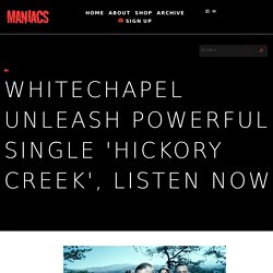 Whitechapel Unleash Powerful Single 'Hickory Creek', Listen Now - Maniacs Online