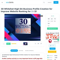 30 Whitehat High DA Business Profile Creation for Improve Website Ranking for