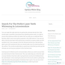 Search For The Perfect Laser Teeth Whitening In Leicestershire