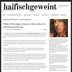Whites Who Oppose Racism: Here's How To Stop Doing It Wrong