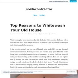 Top Reasons to Whitewash Your Old House – noidacontractor