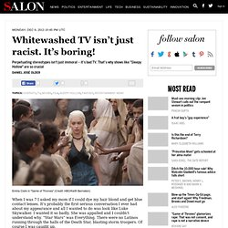 Whitewashed TV isn't just racist. It's boring!