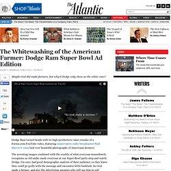 The Whitewashing of the American Farmer: Dodge Ram Super Bowl Ad Edition - Alexis C. Madrigal