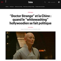 """Doctor Strange"" et la Chine : quand le ""whitewashing"" hollywoodien se fait politique"