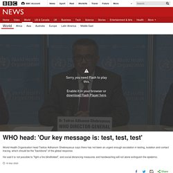 WHO head: 'Our key message is: test, test, test'