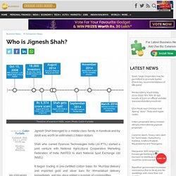 Who is Jignesh Shah?