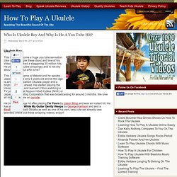 Who Is Ukulele Boy And Why Is He A You Tube Hit?