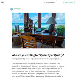 Who are you writing for? Quantity or Quality?