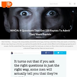 WHOA: 4 Questions That Got 120 Rapists To Admit They Were Rapists