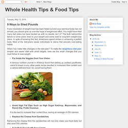Whole Health Tips & Food Tips: 9 Ways to Shed Pounds