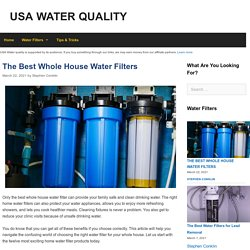 The 12 Best Whole House Water Filter Reviews in 2021