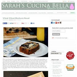 Whole Wheat Blueberry Bread - Sarah's Cucina Bella