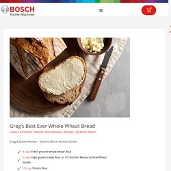 Greg's Best Ever Whole Wheat Bread – Bosch Mixers USA