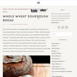 Whole Wheat Sourdough Bread - Taste of Artisan