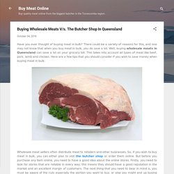 Buying Wholesale Meats V/s. The Butcher Shop In Queensland