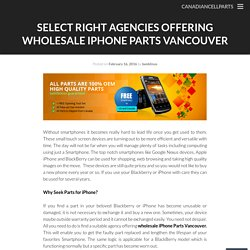 Select Right Agencies Offering Wholesale iPhone Parts Vancouver