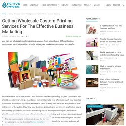 Getting Wholesale Custom Printing Services For The Effective Business Marketing