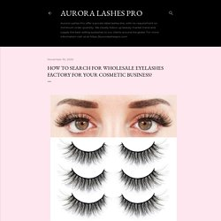 How to search for wholesale Eyelashes factory for your cosmetic business?
