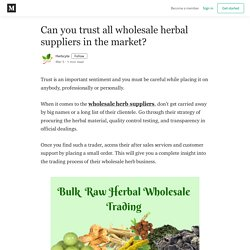 Can you trust all wholesale herbal suppliers in the market?