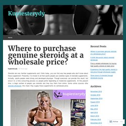 Where to purchase genuine steroids at a wholesale price?