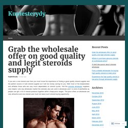 Grab the wholesale offer on good quality and legit steroids supply
