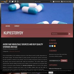 Avoid fake wholesale sources and buy quality steroids instead - kupiesterydy